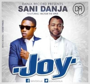 """Sani Danja - """"Joy"""" ft. Vector"""